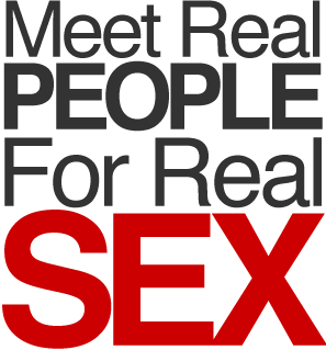 Meet Real PEOPLE For Real SEX